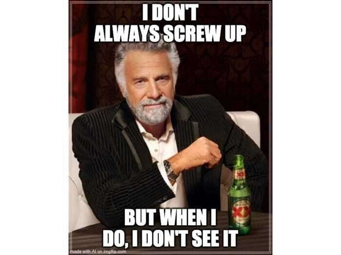 Jonathan Goldsmith I dont always screw up but when I do I dont see it