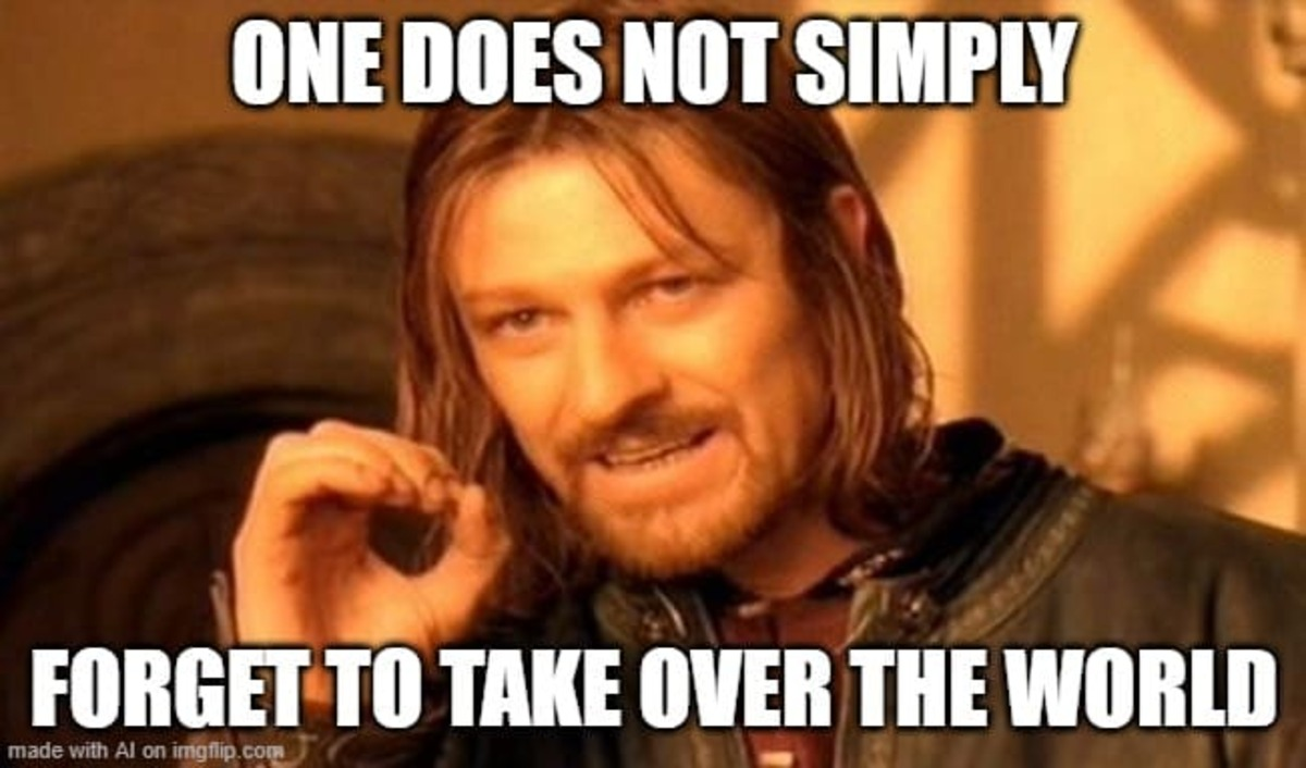 Sean Bean One does not simply forget to take over the world
